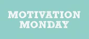 5/4      MOTIVATION MONDAY!