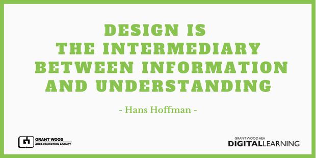 Design is  the intermediary  between information AND Understanding - Hans Hoffman