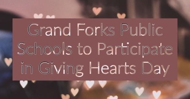 Grand Forks Public Schools to Participate in Giving Hearts Day
