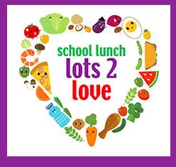 National School Lunch Week Theme: School Lunch Lots 2 Love