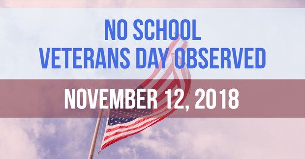 No School. Veterans Day Observed. November 12, 2018.