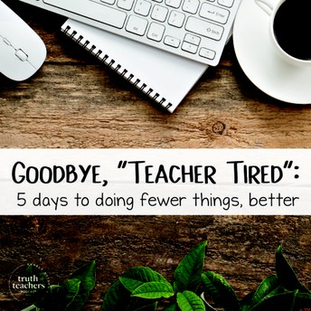 Goodbye, Teacher Tired: 5 Days to Doing Fewer Things, Better: A free 5 day challenge with Angela Watson