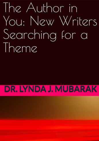 The Author in You: New Writers Searching for a Theme by Dr. Lynda Mubarak