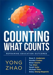 Counting What Counts: Reframing Education Outcomes by Yong Zhao