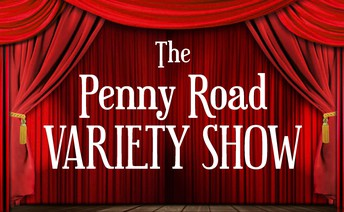 LAST CALL for the Penny Road Variety Show!!