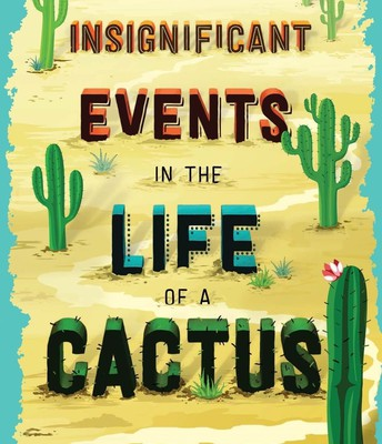 """""""Insignificant Events in the Life of a Cactus"""""""