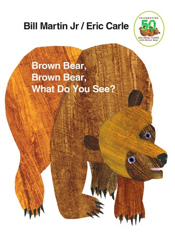 Ages 2 and Under: Brown Bear, Brown Bear, What do you See? by Eric Carle