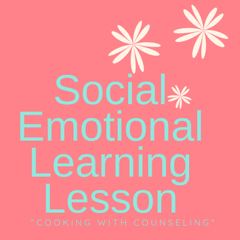 """Social Emotional Learning Lesson """"Cooking with Counseling"""""""