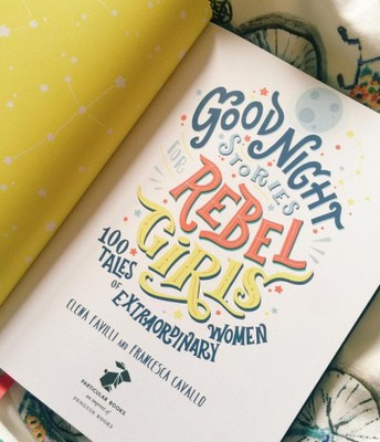 Good Night Stories for Rebel Girls by: Elena Favilli, Francesca Cavallo