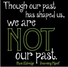 Through our past has shaped us we are not our past.