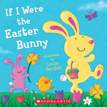 If I Were the Easter Bunny Illustrated by Louise Gardner