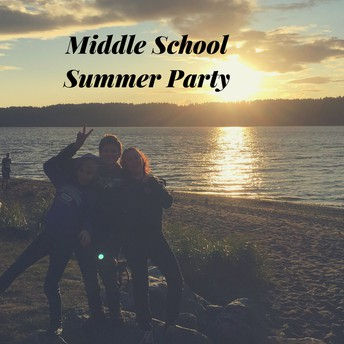 Middle School Summer Party, August 18th 3:30