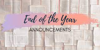 End of the Year Announcements: