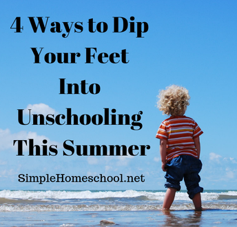 4 ways to dip your feet into unschooling this summer