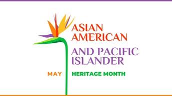 Asian American & Native Hawaiian/ Pacific Islander Heritage Month