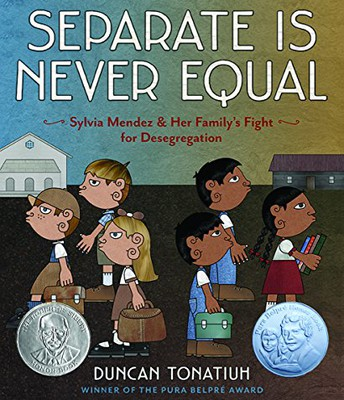 """Separate is Never Equal: Sylvia Mendez and Her Family's Fight for Desegregation"" by Duncan Tonatiuh"