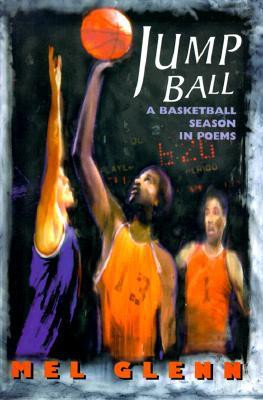 Jump Ball: a basketball season in poems by Mel Glenn