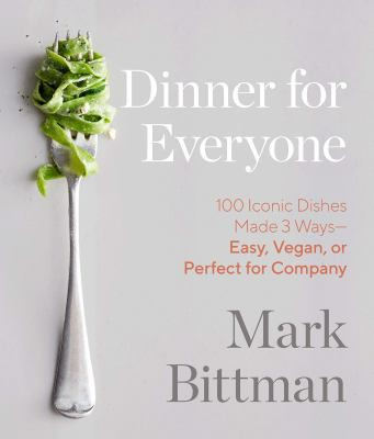 Dinner for Everyone: 100 Iconic Dishes Made 3 Ways-- Easy, Vegan, or Perfect for Company