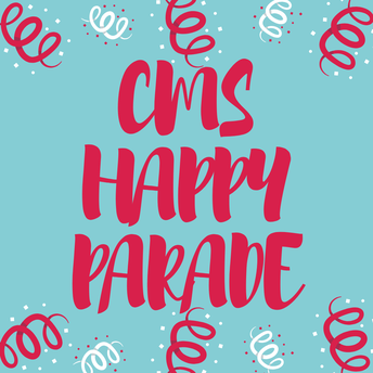 CMS HAPPY PARADES DURING THE MONTH OF MAY!