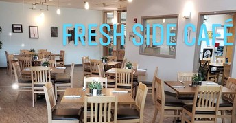 FRESH SIDE CAFE' IS OPEN FOR CURBSIDE PICK UP!
