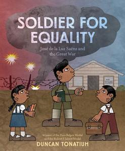Soldier For Equality: José de la Luz Sáenz and the Great War by Duncan Tonatiuh