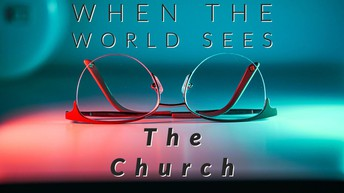 """""""When the World Looks at The Church…Why Doing Good Matters"""""""