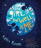 The Girl in the Well is Me, by Karen Rivers