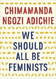 We Should All Be Feminists by Chimamnda Ngozi Adichie