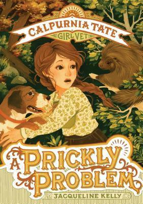 A Prickly Problem: Calpurnia Tat, Girl Vet by Jacqueline Kelly