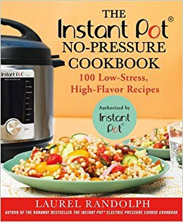 The Instant Pot No-Pressure Cookbook, Laurel Randolp