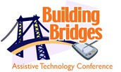Building Bridges Assistive Technology Conference