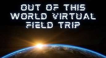Out Of This World Virtual Field Trip