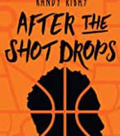After the Shot Drops by Randy Ribay
