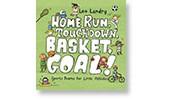Home Run, Touchdown, Basket, Goal! Short Poems for Little Athletes By: Leo Landry
