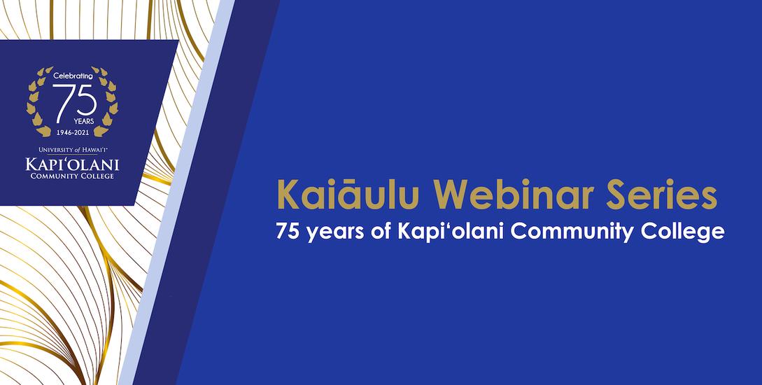 Image of the Kaiāulu Webinar Series, Celebrating 75 Years at Kapiʻolani Community College logo