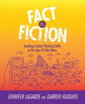 Fact vs. Fiction: Teaching Critical Thinking Skills In the Age of Fake News - HHS Library