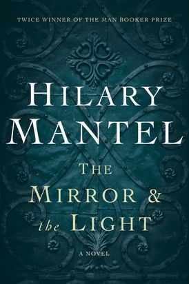The Mirror and the Light (Hilary Mantel)