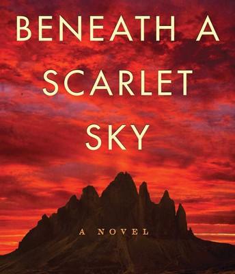 Beneath a Scarlet Sky: A Novel by Mark Sullivan
