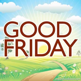 Good Friday - - - March 30th - - - No School!!!