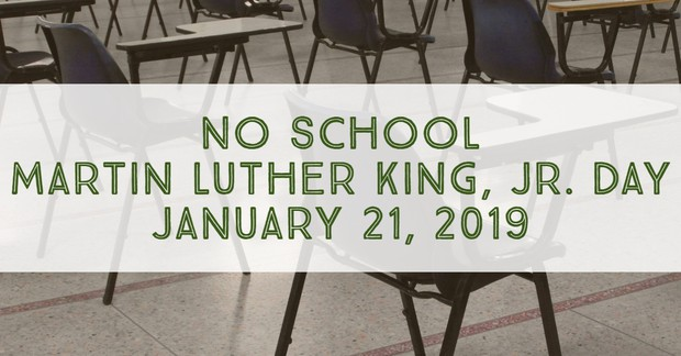 No School. Martin Luther King Jr., Day. January 21, 2019.