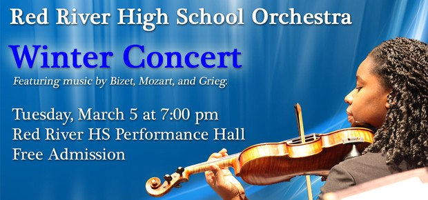 Red River High School Orchestra Winter Concert. Tuesday, March 5th at 7 p.m. Red River High School Performance Hall. Free Admission.