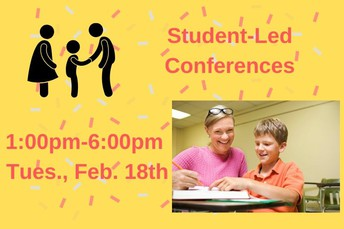 Student Led Conferences - Tuesday, February 18th 1:00-6:00