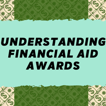 UNDERSTANDING YOUR FINANCIAL AID AWARDS