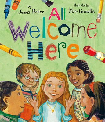 All Welcome Here by James Preller, illus. by Mary GrandPré. Feiwel and Friends,