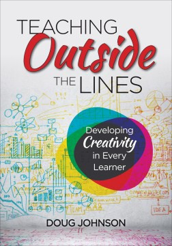 Teaching Outside the Lines: Developing Creativity in Every Learner - HEMS Library