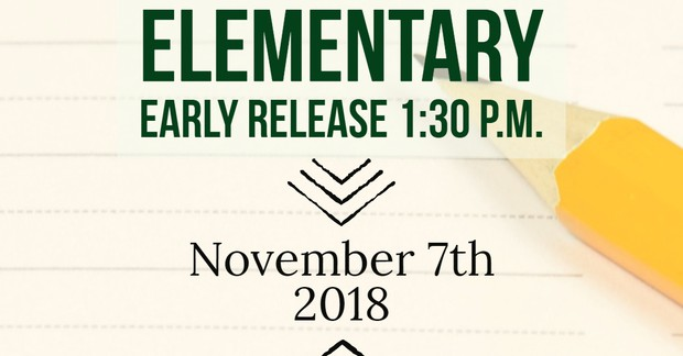 Elementary Early Release at 1:30 p.m. November 7th.