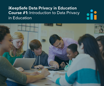 iKeepSafe Data Privacy in Education Course #1: Introduction to Data Privacy in Education