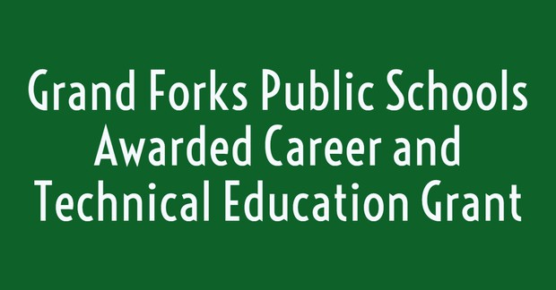 Grand Forks Public Schools Awarded Career and Technical Education Grant