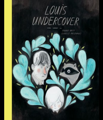 Louis Undercover by Fanny Britt and Isabelle Arsenaul