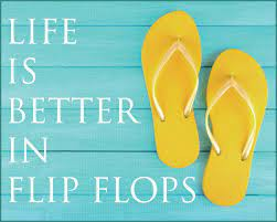 Put your flip-flops on and get ready for a GREAT DAY!
